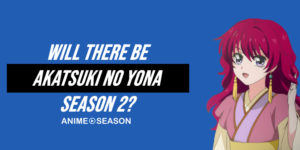 Will There Be Akatsuki no Yona Season 2? (Best Information 2020)