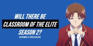 Will There Be Classroom of The Elite Season 2? (2020)