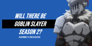 Will There Be Goblin Slayer Season 2? (Best Information for 2020)
