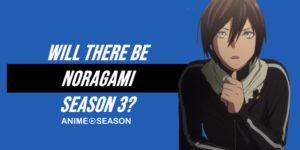 Will There Be Noragami Season 3? (Best Information 2020)