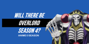 Will There Be Overlord Season 4? (Best Information for 2020)