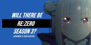 Will There Be Re:Zero Season 3? (Best Information 2021)