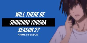 Will There Be Shinchou Yuusha Season 2? (Best Information 2021)